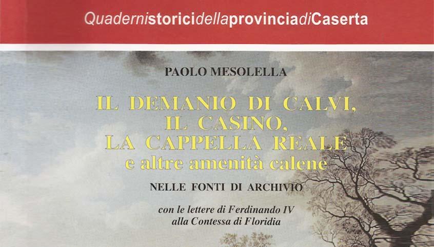 Il Demanio di Calvi, il Casino, la Cappella Reale e altre amenità calene