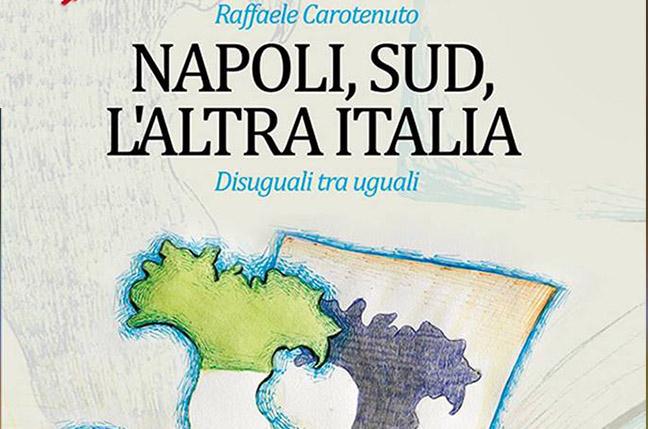 Presentazione del libro Napoli, sud, l'altra Italia. Disuguali tra uguali di Raffaele Carotenuto